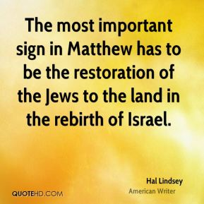 Hal Lindsey - The most important sign in Matthew has to be the restoration of the Jews to the land in the rebirth of Israel.