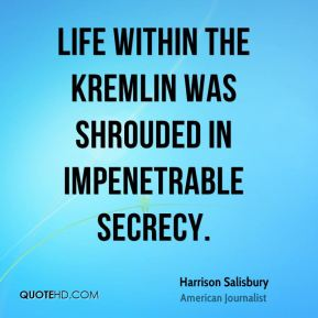 Harrison Salisbury - Life within the Kremlin was shrouded in impenetrable secrecy.