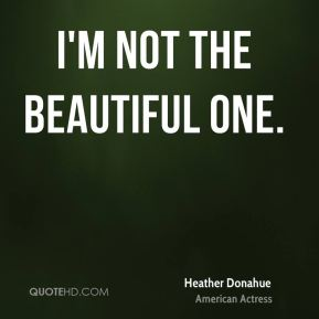 I'm not the beautiful one.