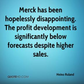 Heino Ruland - Merck has been hopelessly disappointing. The profit development is significantly below forecasts despite higher sales.