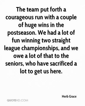 The team put forth a courageous run with a couple of huge wins in the postseason. We had a lot of fun winning two straight league championships, and we owe a lot of that to the seniors, who have sacrificed a lot to get us here.