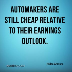 Hideo Arimura - Automakers are still cheap relative to their earnings outlook.
