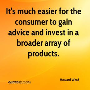 Howard Ward - It's much easier for the consumer to gain advice and invest in a broader array of products.