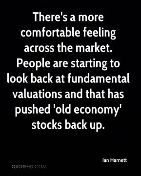There's a more comfortable feeling across the market. People are starting to look back at fundamental valuations and that has pushed 'old economy' stocks back up.