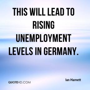 This will lead to rising unemployment levels in Germany.