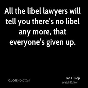 Ian Hislop - All the libel lawyers will tell you there's no libel any more, that everyone's given up.