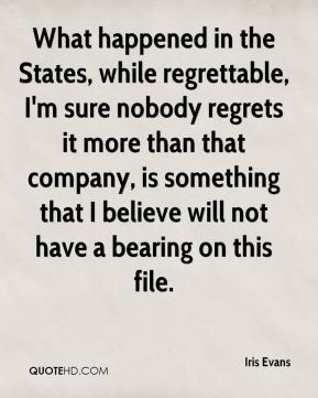 Iris Evans - What happened in the States, while regrettable, I'm sure nobody regrets it more than that company, is something that I believe will not have a bearing on this file.