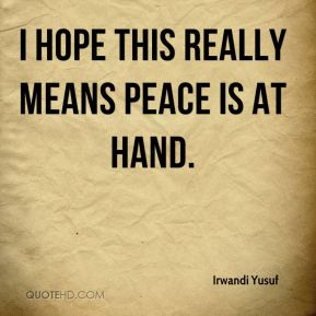 Irwandi Yusuf - I hope this really means peace is at hand.