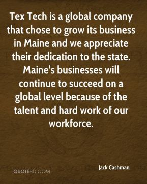 Jack Cashman - Tex Tech is a global company that chose to grow its business in Maine and we appreciate their dedication to the state. Maine's businesses will continue to succeed on a global level because of the talent and hard work of our workforce.