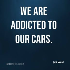 We are addicted to our cars.