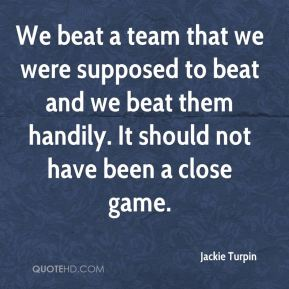 Jackie Turpin - We beat a team that we were supposed to beat and we beat them handily. It should not have been a close game.
