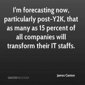 James Canton - I'm forecasting now, particularly post-Y2K, that as many as 15 percent of all companies will transform their IT staffs.