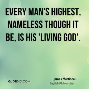 Every man's highest, nameless though it be, is his 'living God'.