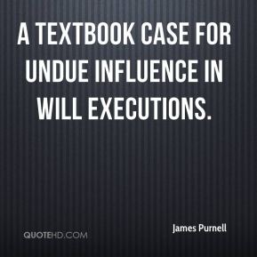 James Purnell - a textbook case for undue influence in will executions.