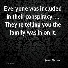 James Rhodes - Everyone was included in their conspiracy, ... They're telling you the family was in on it.