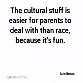 The cultural stuff is easier for parents to deal with than race, because it's fun.