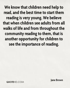 We know that children need help to read, and the best time to start them reading is very young. We believe that when children see adults from all walks of life and from throughout the community reading to them, that is another opportunity for children to see the importance of reading.