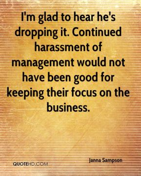 I'm glad to hear he's dropping it. Continued harassment of management would not have been good for keeping their focus on the business.