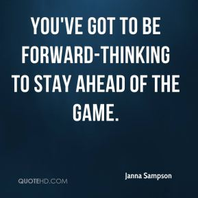 You've got to be forward-thinking to stay ahead of the game.