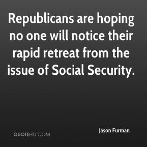 Jason Furman - Republicans are hoping no one will notice their rapid retreat from the issue of Social Security.