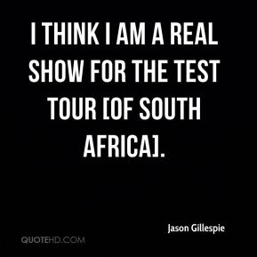 Jason Gillespie - I think I am a real show for the Test tour [of South Africa].