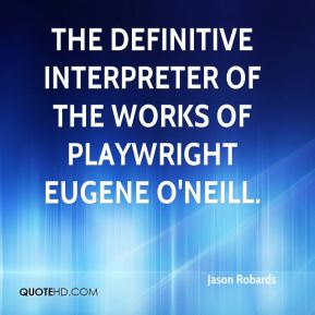 Jason Robards  - the definitive interpreter of the works of playwright Eugene O'Neill.
