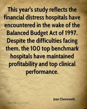 Jean Chenoweth  - This year's study reflects the financial distress hospitals have encountered in the wake of the Balanced Budget Act of 1997. Despite the difficulties facing them, the 100 top benchmark hospitals have maintained profitability and top clinical performance.