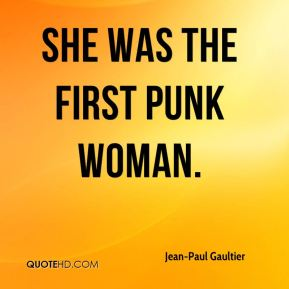 She was the first punk woman.