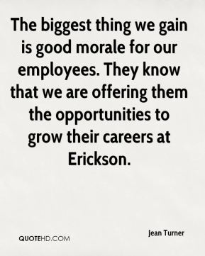 Jean Turner  - The biggest thing we gain is good morale for our employees. They know that we are offering them the opportunities to grow their careers at Erickson.