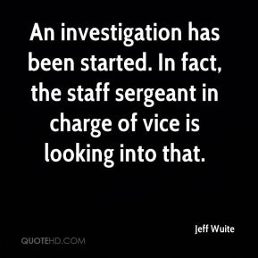 Jeff Wuite  - An investigation has been started. In fact, the staff sergeant in charge of vice is looking into that.