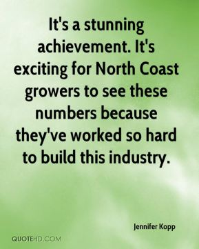 It's a stunning achievement. It's exciting for North Coast growers to see these numbers because they've worked so hard to build this industry.