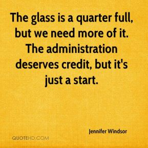 Jennifer Windsor  - The glass is a quarter full, but we need more of it. The administration deserves credit, but it's just a start.