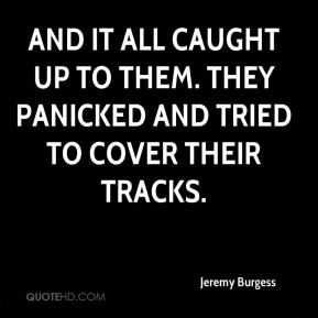 Jeremy Burgess  - And it all caught up to them. They panicked and tried to cover their tracks.