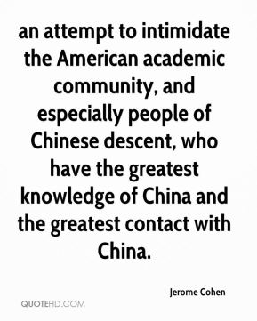 Jerome Cohen  - an attempt to intimidate the American academic community, and especially people of Chinese descent, who have the greatest knowledge of China and the greatest contact with China.