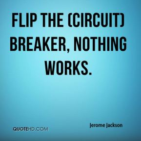 Flip the (circuit) breaker, nothing works.