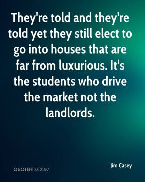 They're told and they're told yet they still elect to go into houses that are far from luxurious. It's the students who drive the market not the landlords.