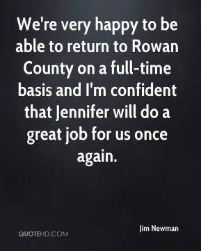 Jim Newman  - We're very happy to be able to return to Rowan County on a full-time basis and I'm confident that Jennifer will do a great job for us once again.