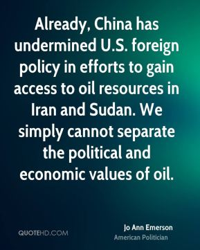 Already, China has undermined U.S. foreign policy in efforts to gain access to oil resources in Iran and Sudan. We simply cannot separate the political and economic values of oil.