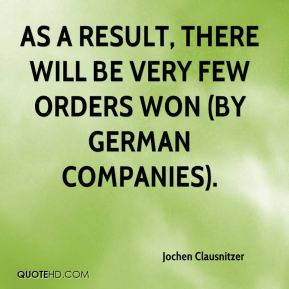 Jochen Clausnitzer  - As a result, there will be very few orders won (by German companies).