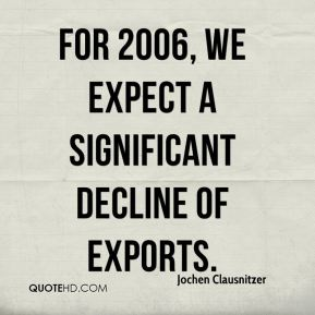 Jochen Clausnitzer  - For 2006, we expect a significant decline of exports.