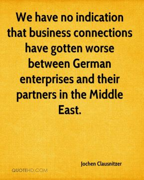 Jochen Clausnitzer  - We have no indication that business connections have gotten worse between German enterprises and their partners in the Middle East.