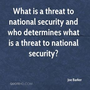 Joe Barker  - What is a threat to national security and who determines what is a threat to national security?