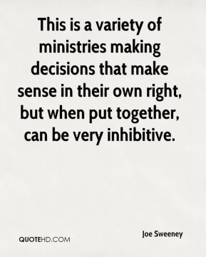 Joe Sweeney  - This is a variety of ministries making decisions that make sense in their own right, but when put together, can be very inhibitive.