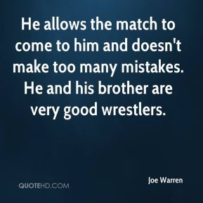 Joe Warren  - He allows the match to come to him and doesn't make too many mistakes. He and his brother are very good wrestlers.
