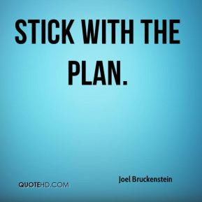 Joel Bruckenstein  - stick with the plan.