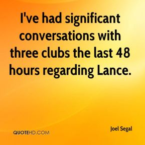 Joel Segal  - I've had significant conversations with three clubs the last 48 hours regarding Lance.