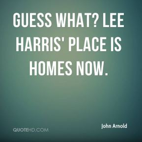Guess what? Lee Harris' place is homes now.