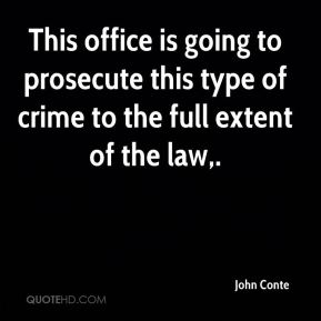 John Conte  - This office is going to prosecute this type of crime to the full extent of the law.