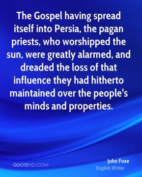 The Gospel having spread itself into Persia, the pagan priests, who worshipped the sun, were greatly alarmed, and dreaded the loss of that influence they had hitherto maintained over the people's minds and properties.