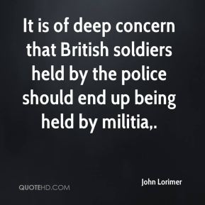 John Lorimer  - It is of deep concern that British soldiers held by the police should end up being held by militia.